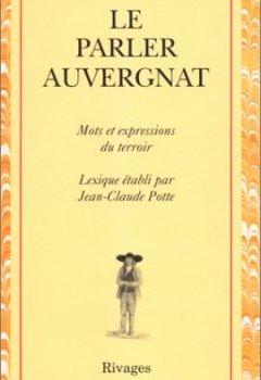Livres Couvertures de LE PARLER AUVERGNAT. Régionalismes du français d'Auvergne