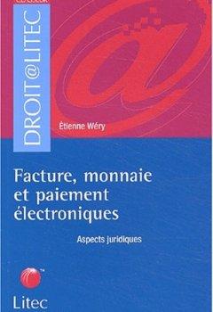 Livres Couvertures de Facture, monnaie et paiement électroniques : Aspects juridiques (ancienne édition)