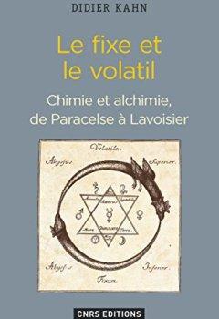 Livres Couvertures de Le Fixe et le volatil. Chimie et alchimie de Paracelse à Lavoisier