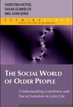 [(The Social World of Older People : Understanding Loneliness and Social Isolation in Later Life)] [By (author) Christina R. Victor ] published on (December, 2008) de Indie Author