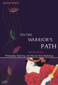 Livres Couvertures de On the Warrior's Path, Second Edition: Philosophy, Fighting, and Martial Arts Mythology (English Edition)