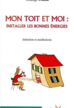 Livres Couvertures de Mon toit et moi : installer les bonnes énergies : Initiation et méditations