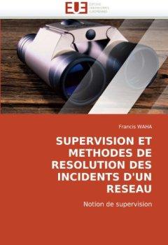 Livres Couvertures de SUPERVISION ET METHODES DE RESOLUTION DES INCIDENTS D'UN RESEAU: Notion de supervision