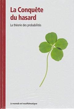 Livres Couvertures de LE MONDE EST MATHEMATIQUE LA CONQUÊTE DU HASARD LA THEORIE DES PROBABILITES