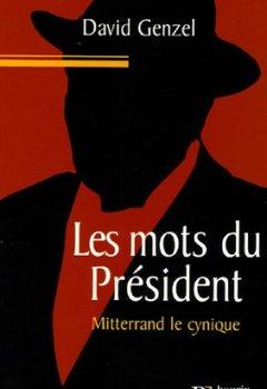 Livres Couvertures de Les Mots du président : Mitterrand le cynique