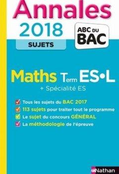 Livres Couvertures de Annales ABC du BAC 2018 Maths Term ES L + Spécialité ES
