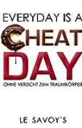 EVERYDAY IS A CHEATDAY: ohne Verzicht zum Traumkörper!