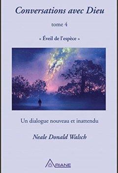 Livres Couvertures de Conversations avec Dieu T4 - Eveil de  l'espèce - Un dialogue nouveau et inattendu