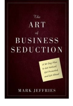 Livres Couvertures de The Art of Business Seduction: A 30-Day Plan to Get Noticed, Get Promoted and Get Ahead (Hardback) - Common