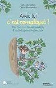 Avec lui c'est compliqué !: Vivre avec un enfant précoce, l'aider à grandir et réussir