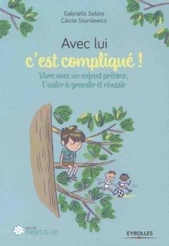 Livres Couvertures de Avec lui c'est compliqué !: Vivre avec un enfant précoce, l'aider à grandir et réussir