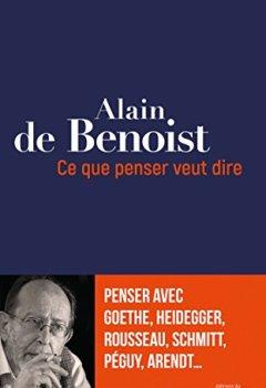 Livres Couvertures de Ce que penser veut dire: Penser avec Goethe, Heidegger, Rousseau, Schmitt, Péguy, Arendt...