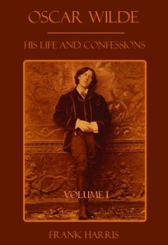 Livres Couvertures de Oscar Wilde : His Life and Confessions, Volume I (Illustrated) (English Edition)