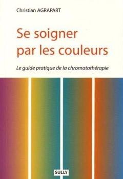 Livres Couvertures de Se soigner par les couleurs : Guide pratique de la chromathérapie
