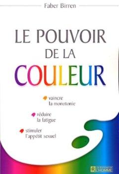 Livres Couvertures de LE POUVOIR DE LA COULEUR. Vaincre la monotonie, réduire la fatigue, stimuler l'appétit sexuel