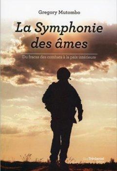 Livres Couvertures de La Symphonie des âmes : Des fracas des combats à la paix intérieure