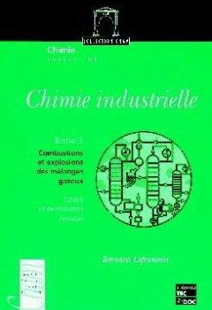 Livres Couvertures de CHIMIE INDUSTRIELLE. Tome 3, Combustions et explosions des mélanges gazeux, Cours et problèmes résolus