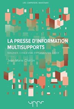 Livres Couvertures de La presse d'information multisupports: Imaginer, concevoir, expérimenter, créer