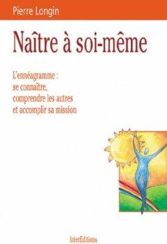 Livres Couvertures de Naître à soi-même : L'ennéagramme se connaître, mieux comprendre les autres, accomplir sa mission