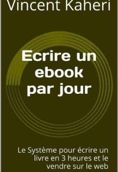 Livres Couvertures de Ecrire un ebook par jour: le système pour écrire un livre en 3 heures et le vendre sur le web (Expert en 30 minutes)