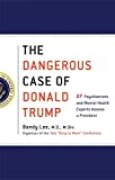 The Dangerous Case of Donald Trump : 27 Psychiatrists and Mental Health Experts Assess a President
