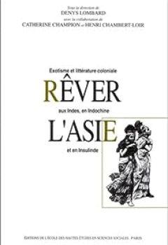 Livres Couvertures de Rêver l'Asie. Exotisme et littérature coloniale aux Indes, en Indochine et en Insulinde