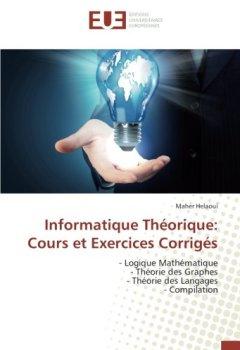 Livres Couvertures de Informatique Théorique: Cours et Exercices Corrigés: - Logique Mathématique - Théorie des Graphes - Théorie des Langages - Compilation