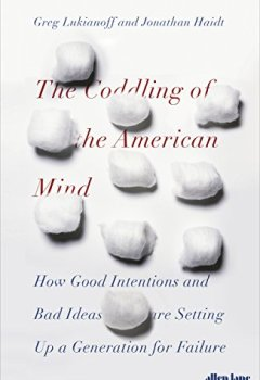 Livres Couvertures de The Coddling of the American Mind: How Good Intentions and Bad Ideas Are Setting Up a Generation for Failure