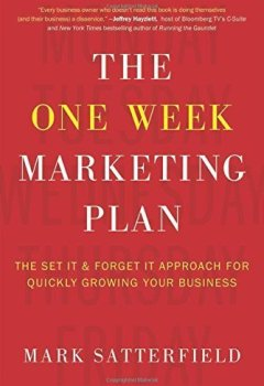 Livres Couvertures de The One Week Marketing Plan: The Set It & Forget It Approach for Quickly Growing Your Business by Satterfield, Mark (2014) Hardcover
