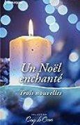 Un Noël enchanté : Un voeu si précieux - Une maman pour les fêtes - Un réveillon plein de surprises (Coup de coeur)