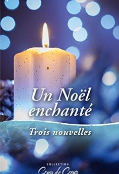 Livres Couvertures de Un Noël enchanté : Un voeu si précieux - Une maman pour les fêtes - Un réveillon plein de surprises (Coup de coeur)