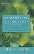 Keeping the Family Business Healthy: How to Plan for Continuing Growth, Profitability, and Family Leadership (A Family Business Publication) by J. Ward (2010-12-15)
