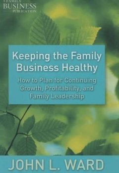 Livres Couvertures de Keeping the Family Business Healthy: How to Plan for Continuing Growth, Profitability, and Family Leadership (A Family Business Publication) by J. Ward (2010-12-15)