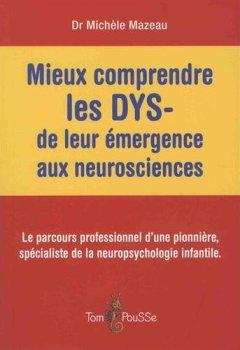 Livres Couvertures de Mieux comprendre les DYS - de leur émergence aux neurosciences : Le parcours professionnel d'une pionnière, spécialiste de la neuropsychologie infantile