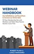 Webinar Handbook: Use GoToWebinar and PowerPoint to Increase Your Online Sales, Fill Your Membership Site with Members and Make More Passive Income in Less Time (English Edition)
