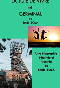 Livres Couvertures de LA JOIE DE VIVRE et GERMINAL: une biographie détaillée de Emile ZOLA (annotée et illustrée)