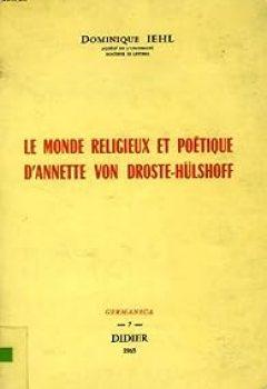 Livres Couvertures de Le Monde religieux et poétique d'Annette Von DROSTE-HULSHOFF : Contribution à l'étude de la poésie post-romantique en Allemagne