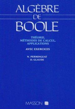 Livres Couvertures de Algèbre de Boole : Théorie, méthodes de calcul, applications, avec exercices