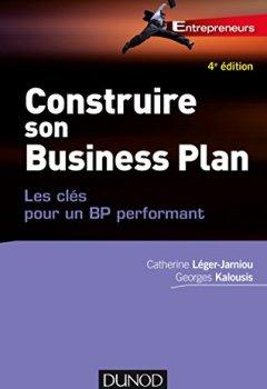 Livres Couvertures de Construire son Business Plan - 4e éd. : Les clés pour un BP performant (Entrepreneurs)