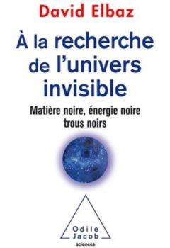 A la recherche de l'Univers invisible: Matière noire,énergie noire,trous noirs