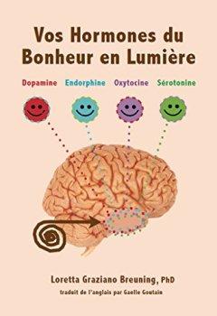 Livres Couvertures de Vos Hormones du Bonheur en Lumiere: Dopamine, Endorphine, Ocytocine, Serotonine