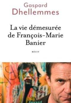 Livres Couvertures de La vie démesurée de François-Marie Banier