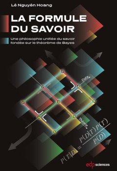 Livres Couvertures de La formule du savoir : Une philosophie unifiée du savoir fondée sur le théorème de Bayes