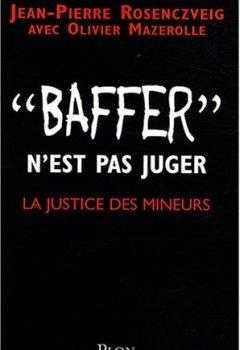 Livres Couvertures de Baffer n'est pas juger : La justice des mineurs
