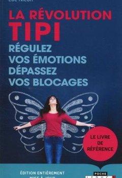 Livres Couvertures de La révolution TIPI : régulez vos émotions, dépassez vos blocages. Technique d'Identification Sensorielle des Peurs Inconscientes (TIPI)