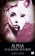 Alpha - La guerre des loups - Tome 1 - Partie 2
