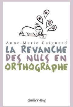 Livres Couvertures de La Revanche des nuls en orthographe (Documents, Actualités, Société)