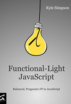 Livres Couvertures de Functional-Light JavaScript: Pragmatic, Balanced FP in JavaScript (English Edition)