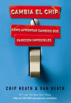 Portada del libro deCambia el chip: Cómo afrontar cambios que parecen imposibles