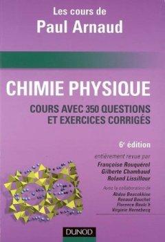 Livres Couvertures de Chimie Physique : Les cours de Paul Arnaud, Cours avec 350 questions et exercices corrigés